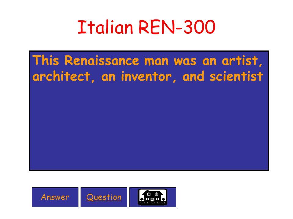 Italian REN-300 This Renaissance man was an artist, architect, an inventor, and scientist QuestionAnswer