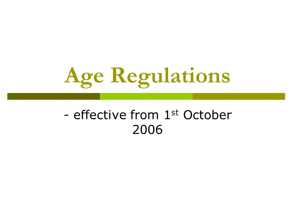 Age Regulations - effective from 1 st October 2006