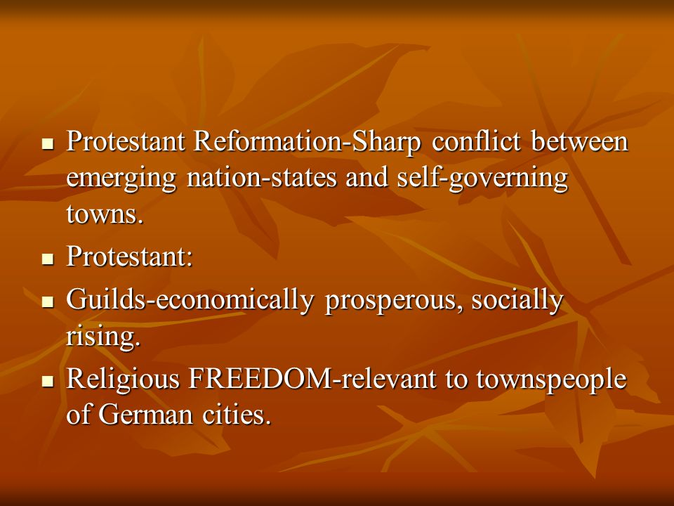 Protestant Reformation-Sharp conflict between emerging nation-states and self-governing towns.