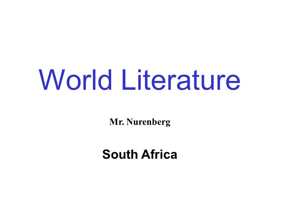 World Literature Mr. Nurenberg South Africa