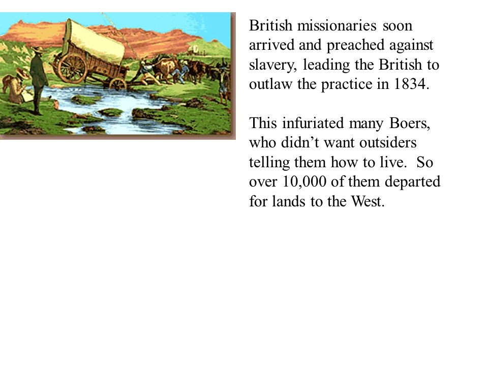 British missionaries soon arrived and preached against slavery, leading the British to outlaw the practice in 1834.