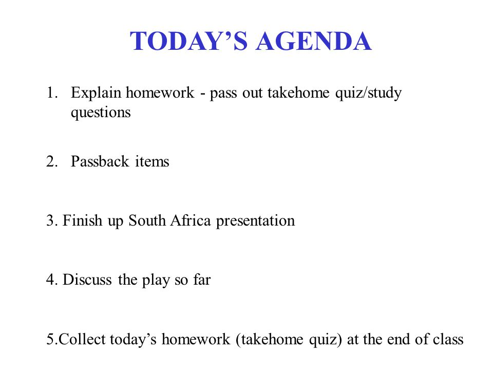 TODAY'S AGENDA 1.Explain homework - pass out takehome quiz/study questions 2.Passback items 3.