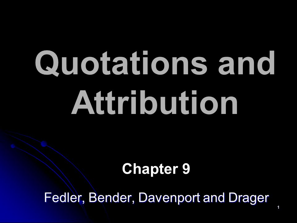 1 Quotations and Attribution Chapter 9 Fedler, Bender, Davenport and Drager