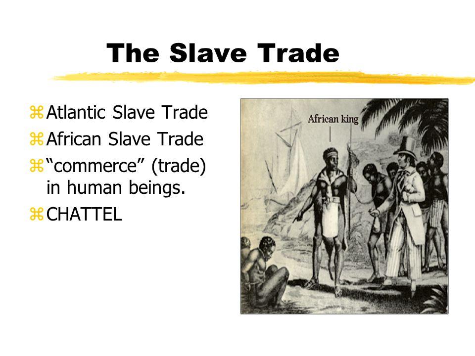 "The Slave Trade zAtlantic Slave Trade zAfrican Slave Trade z""commerce"" (trade) in human beings. zCHATTEL"
