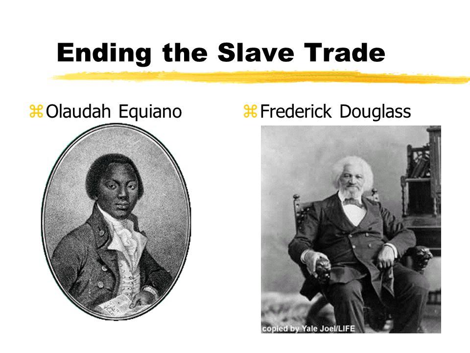 Ending the Slave Trade zOlaudah Equianoz Frederick Douglass