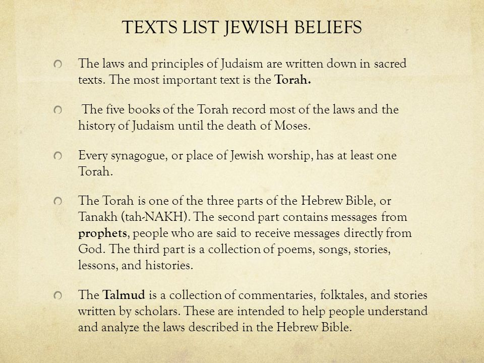 TEXTS LIST JEWISH BELIEFS The laws and principles of Judaism are written down in sacred texts.