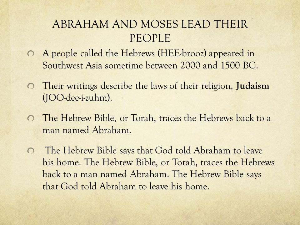 ABRAHAM AND MOSES LEAD THEIR PEOPLE A people called the Hebrews (HEE-brooz) appeared in Southwest Asia sometime between 2000 and 1500 BC.