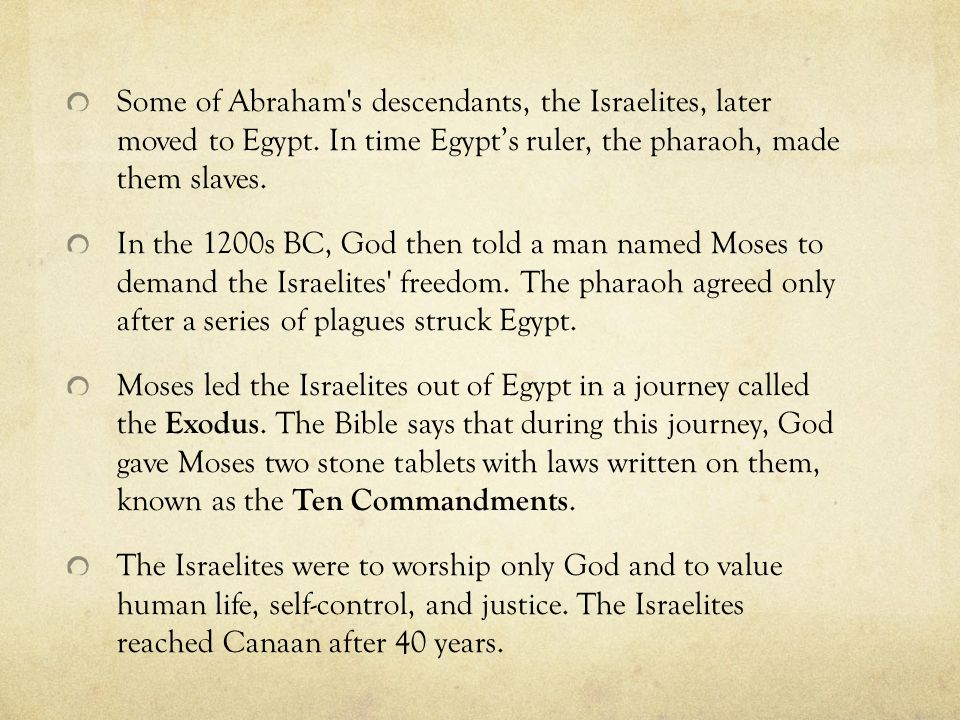 Some of Abraham s descendants, the Israelites, later moved to Egypt.