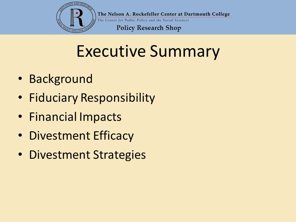 Policy Research Shop Executive Summary Background Fiduciary Responsibility Financial Impacts Divestment Efficacy Divestment Strategies