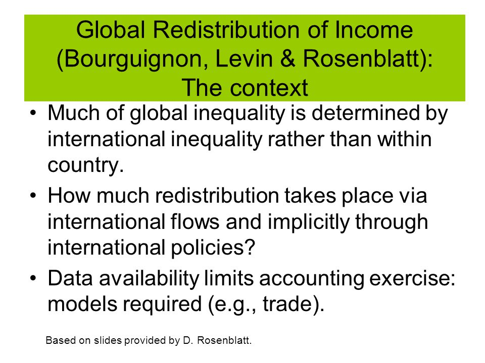 Global Redistribution of Income (Bourguignon, Levin & Rosenblatt): The context Much of global inequality is determined by international inequality rat