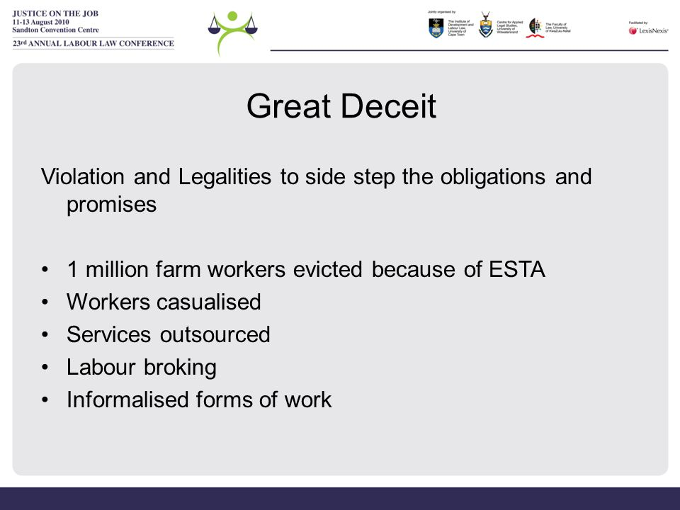 Great Deceit Violation and Legalities to side step the obligations and promises 1 million farm workers evicted because of ESTA Workers casualised Services outsourced Labour broking Informalised forms of work