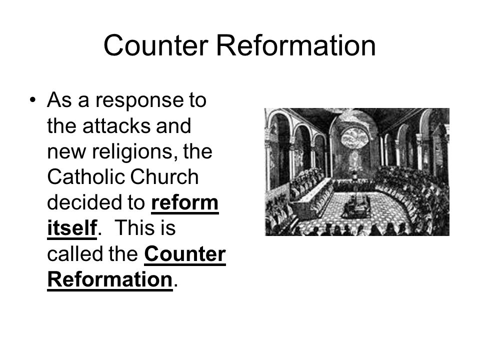 Counter Reformation As a response to the attacks and new religions, the Catholic Church decided to reform itself.