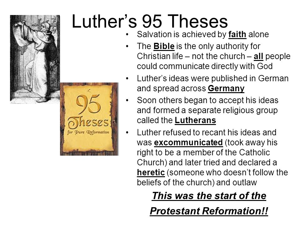 Luther's 95 Theses Salvation is achieved by faith alone The Bible is the only authority for Christian life – not the church – all people could communi