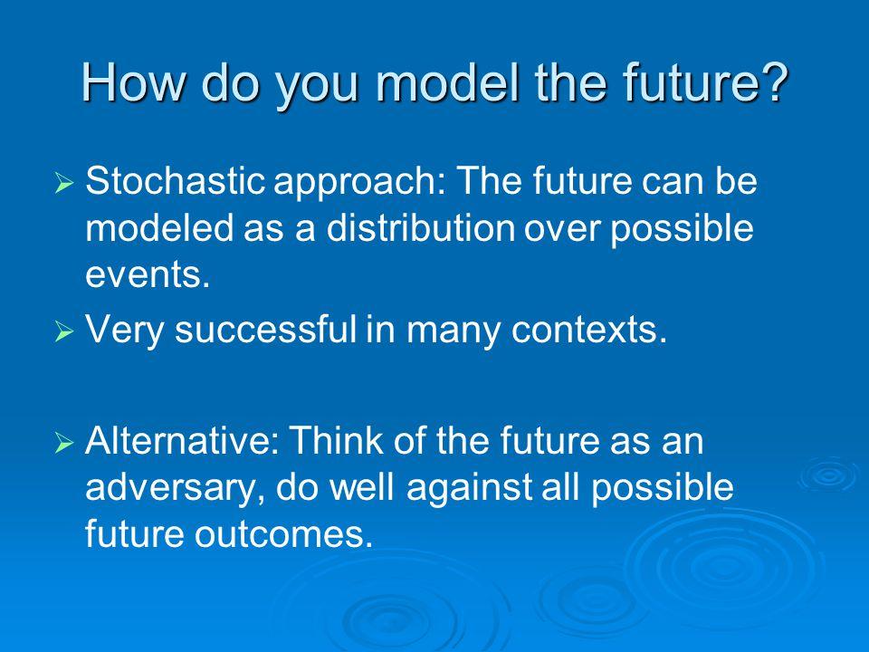 How do you model the future.