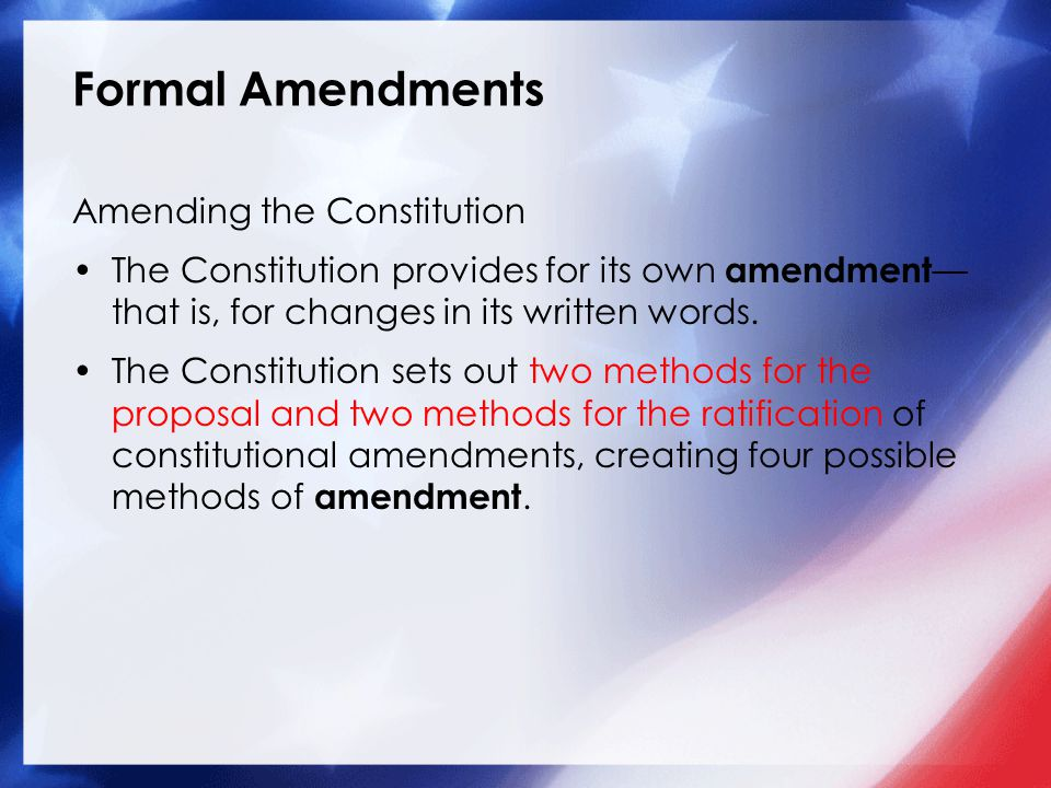 Formal Amendments Amending the Constitution The Constitution provides for its own amendment — that is, for changes in its written words. The Constitut