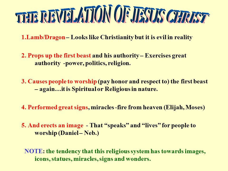 1.Lamb/Dragon – Looks like Christianity but it is evil in reality 2. Props up the first beast and his authority – Exercises great authority -power, po