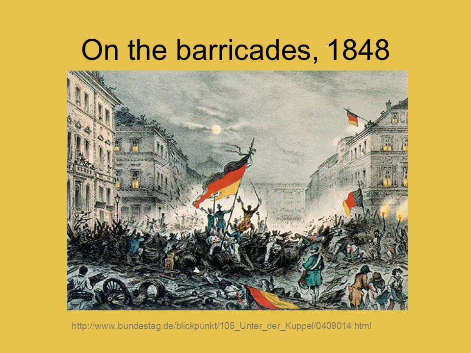 On the barricades, 1848 http://www.bundestag.de/blickpunkt/105_Unter_der_Kuppel/0409014.html