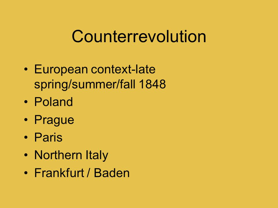 Counterrevolution European context-late spring/summer/fall 1848 Poland Prague Paris Northern Italy Frankfurt / Baden