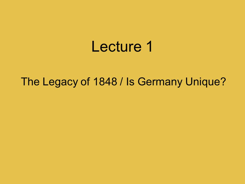 Lecture 1 The Legacy of 1848 / Is Germany Unique