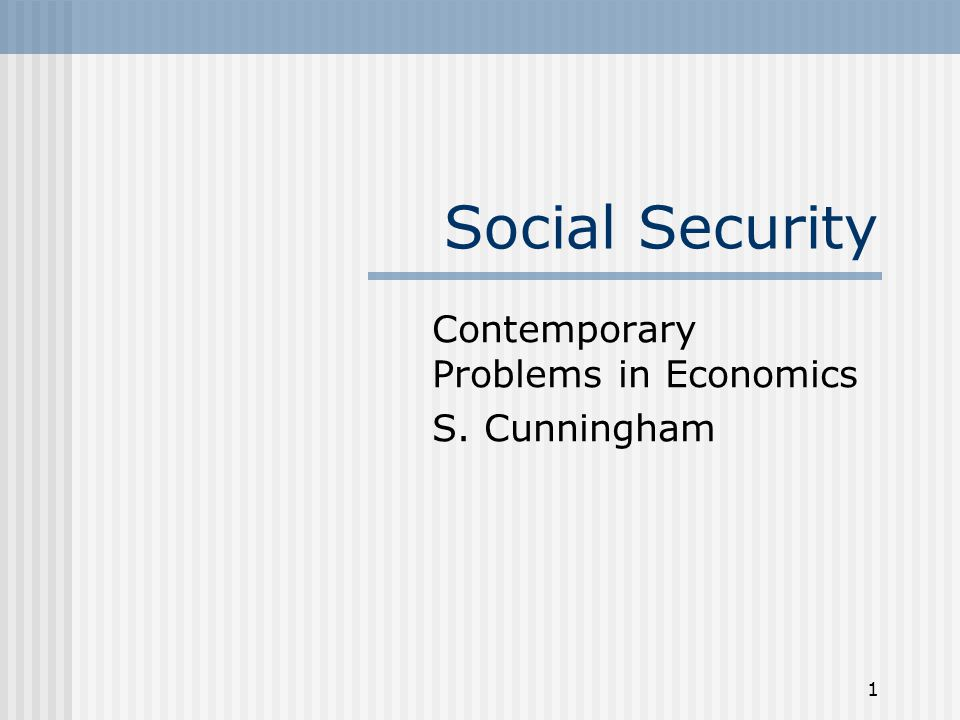 1 Social Security Contemporary Problems in Economics S. Cunningham