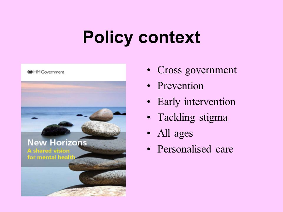 Cross government Prevention Early intervention Tackling stigma All ages Personalised care