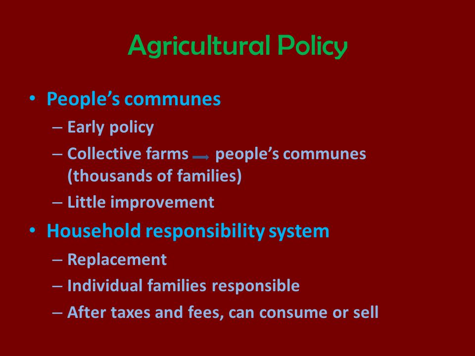 Agricultural Policy People's communes – Early policy – Collective farms people's communes (thousands of families) – Little improvement Household respo