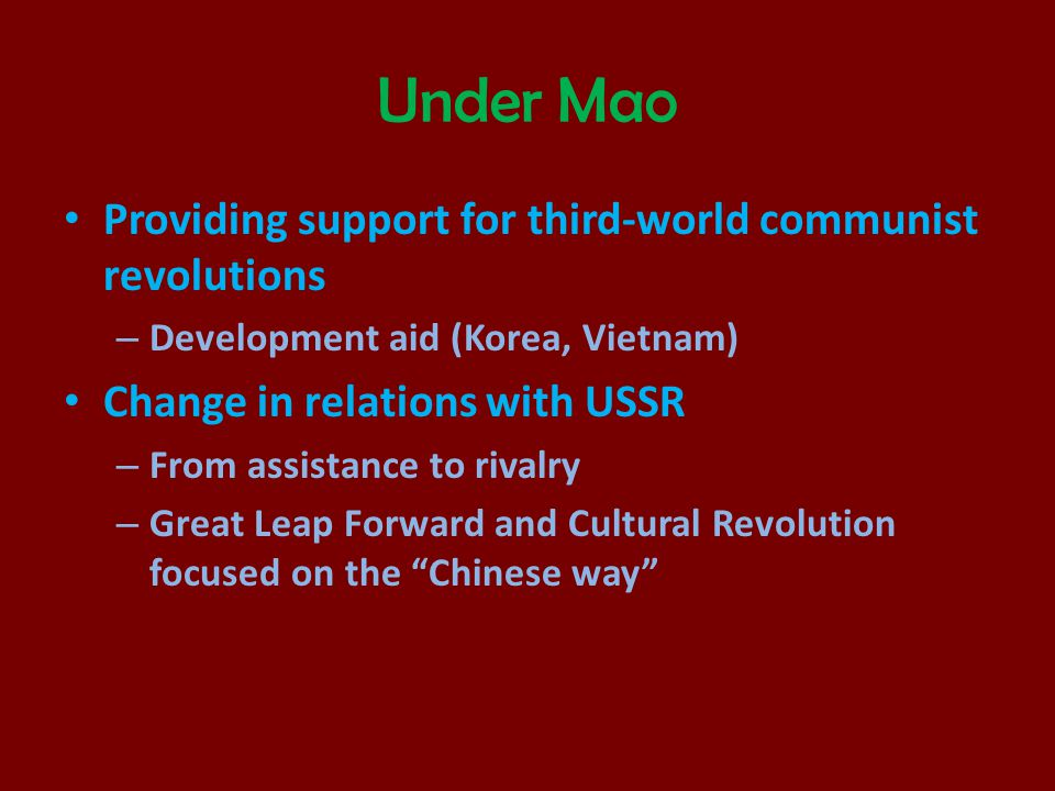 Under Mao Providing support for third-world communist revolutions – Development aid (Korea, Vietnam) Change in relations with USSR – From assistance t