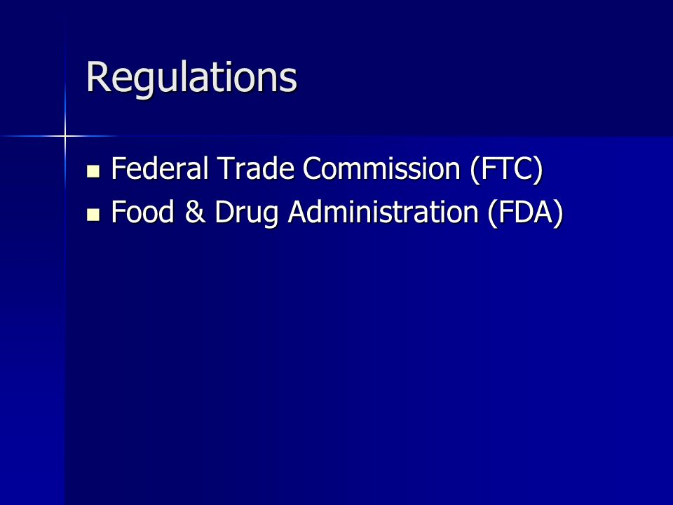 Regulations Federal Trade Commission (FTC) Federal Trade Commission (FTC) Food & Drug Administration (FDA) Food & Drug Administration (FDA)