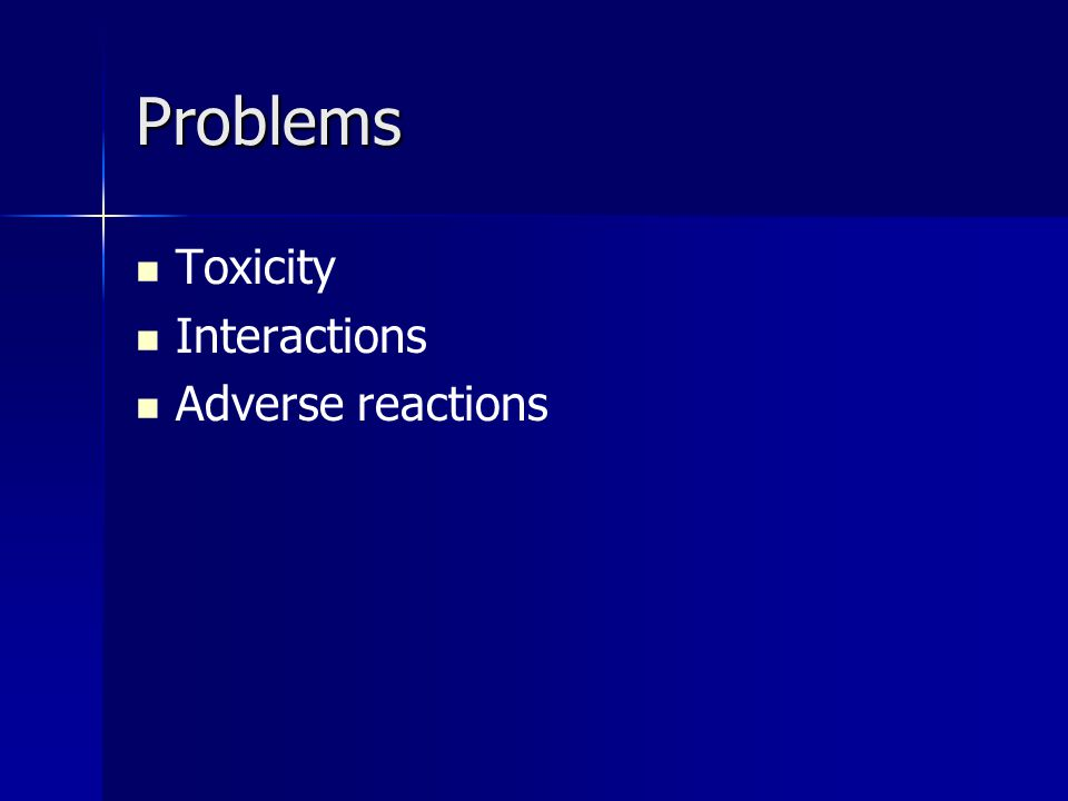 Problems Toxicity Interactions Adverse reactions