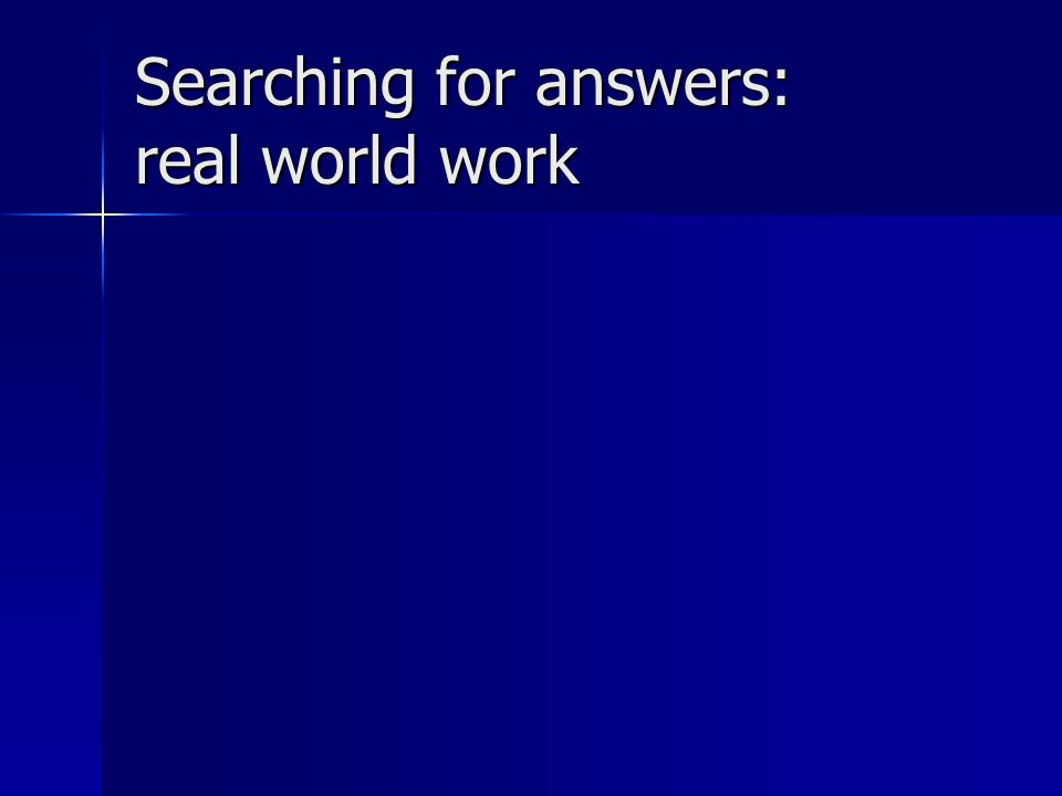 Searching for answers: real world work
