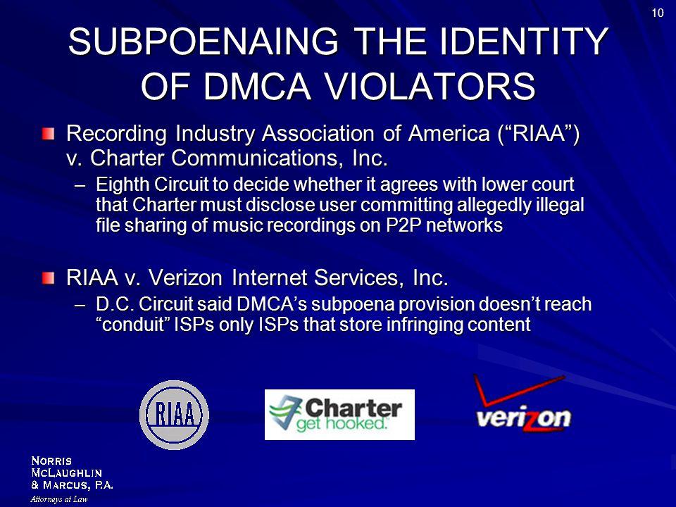 "10 SUBPOENAING THE IDENTITY OF DMCA VIOLATORS Recording Industry Association of America (""RIAA"") v. Charter Communications, Inc. –Eighth Circuit to de"