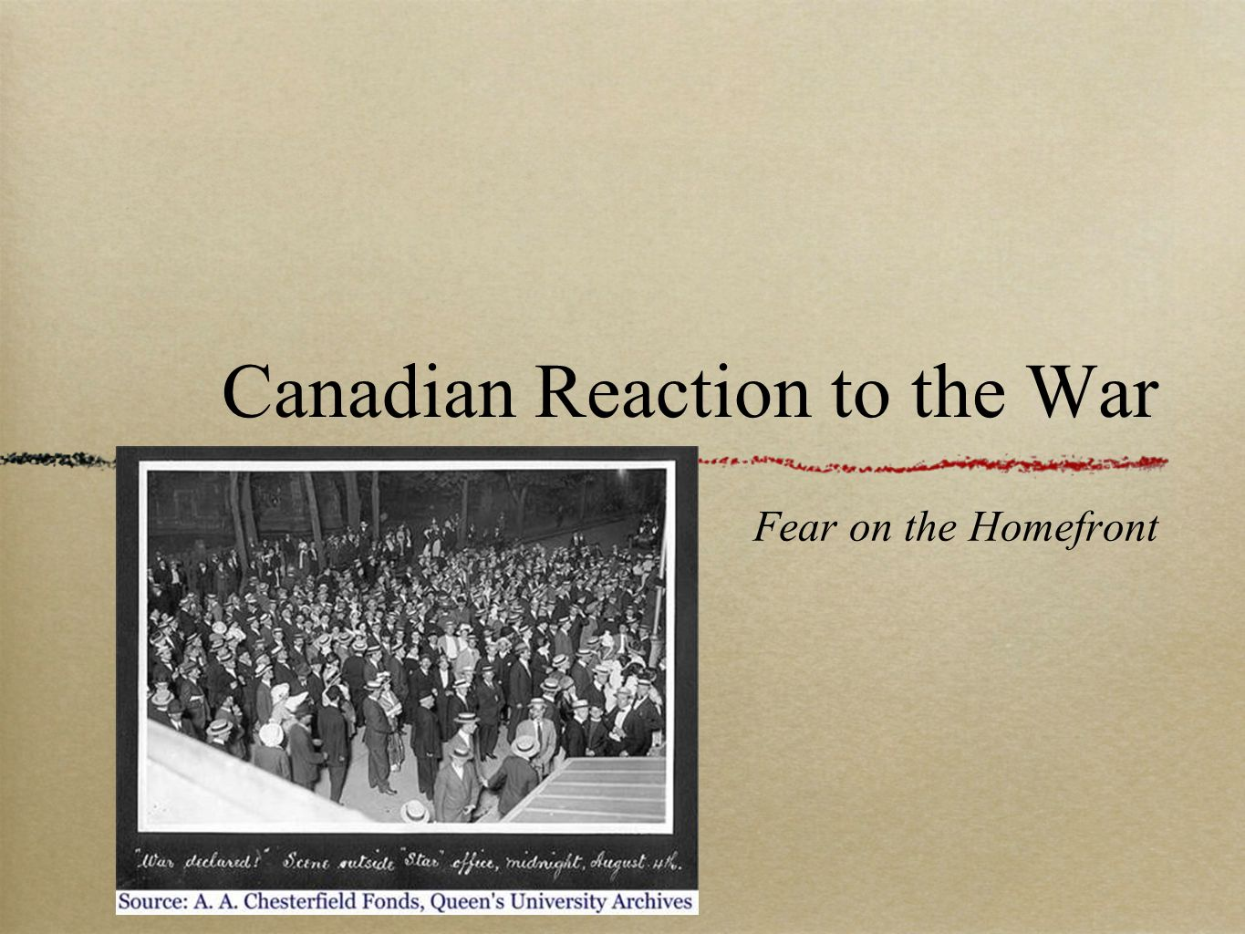 Canadian Reaction to the War Fear on the Homefront
