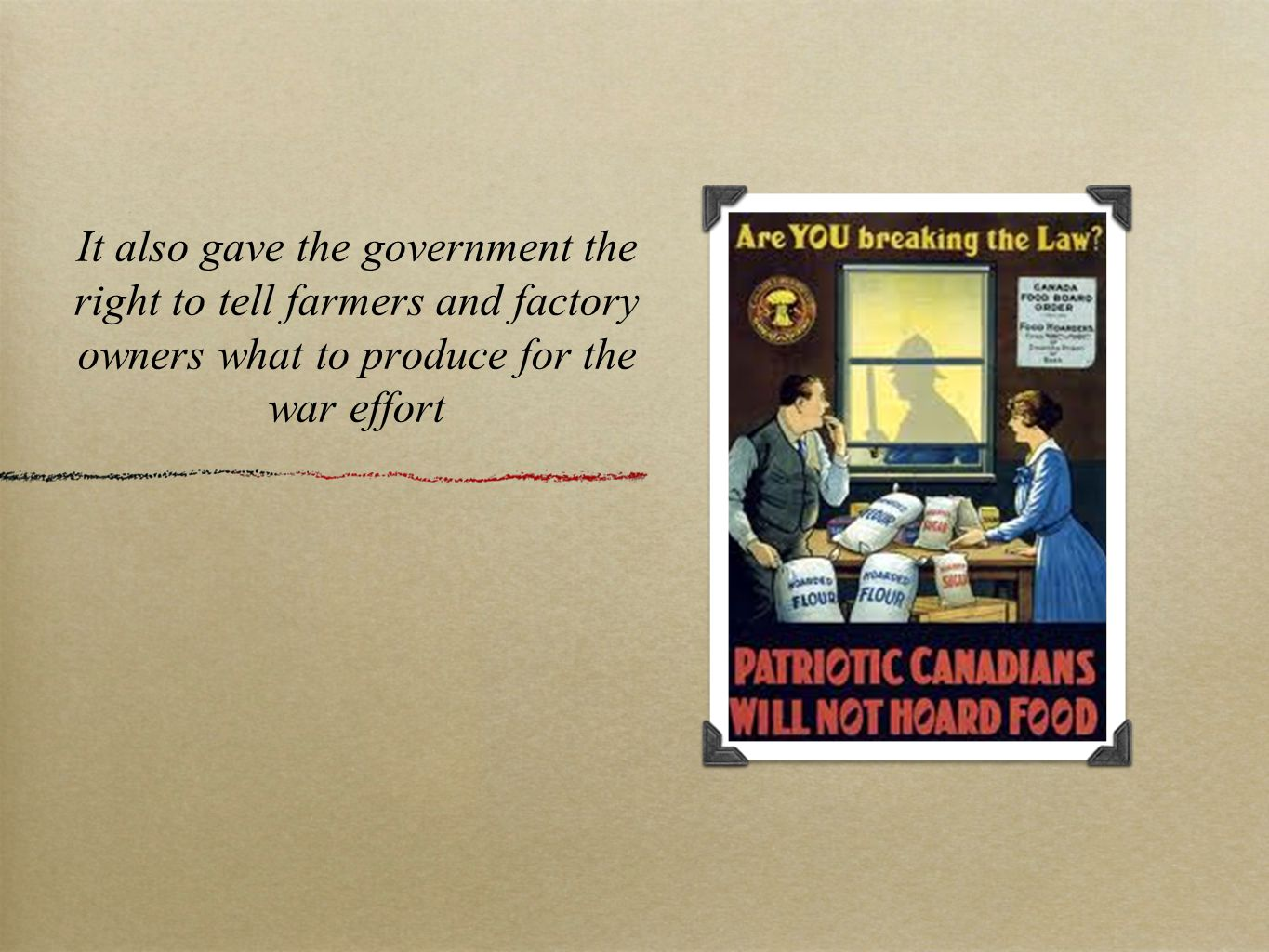 It also gave the government the right to tell farmers and factory owners what to produce for the war effort