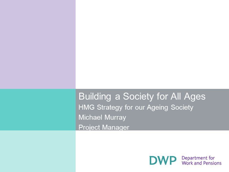 Building a Society for All Ages HMG Strategy for our Ageing Society Michael Murray Project Manager