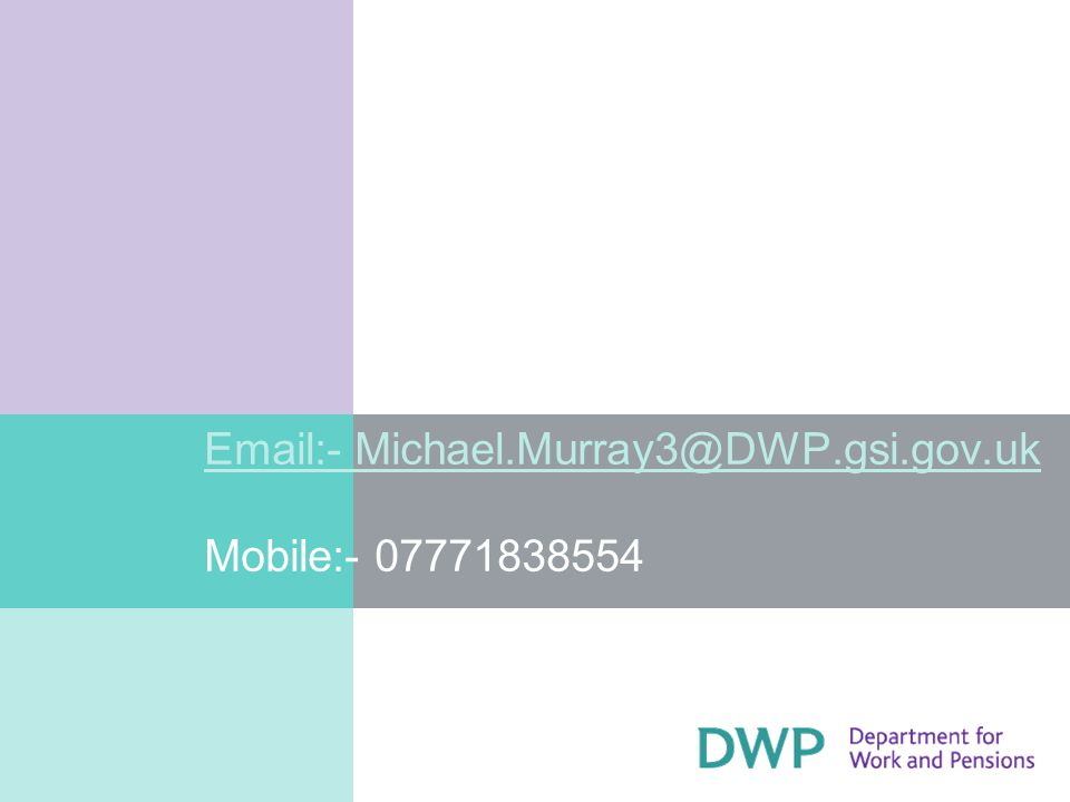 Email:- Michael.Murray3@DWP.gsi.gov.uk Email:- Michael.Murray3@DWP.gsi.gov.uk Mobile:- 07771838554