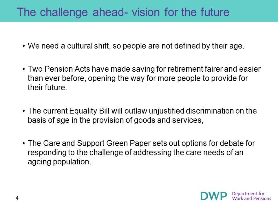 4 The challenge ahead- vision for the future We need a cultural shift, so people are not defined by their age.