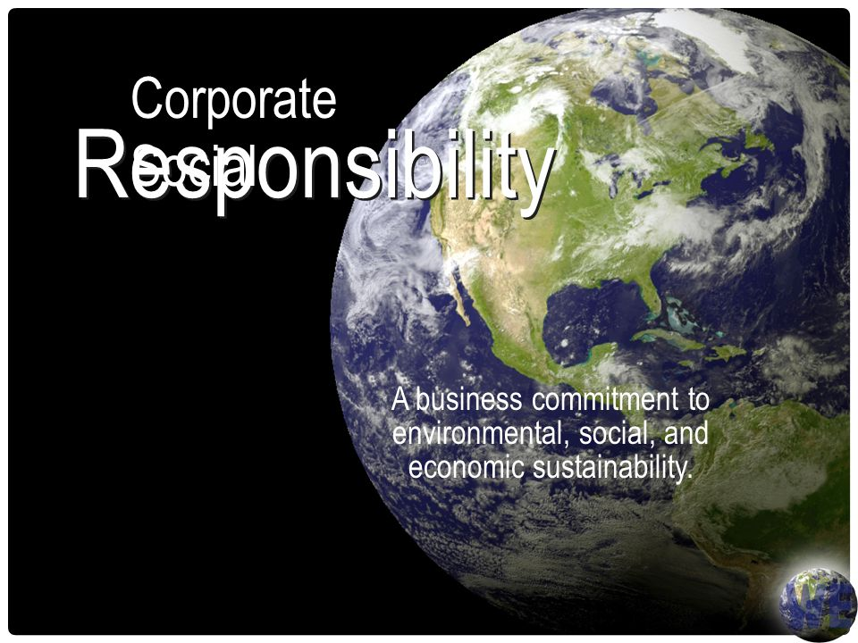 Responsibility Corporate Social A business commitment to environmental, social, and economic sustainability.