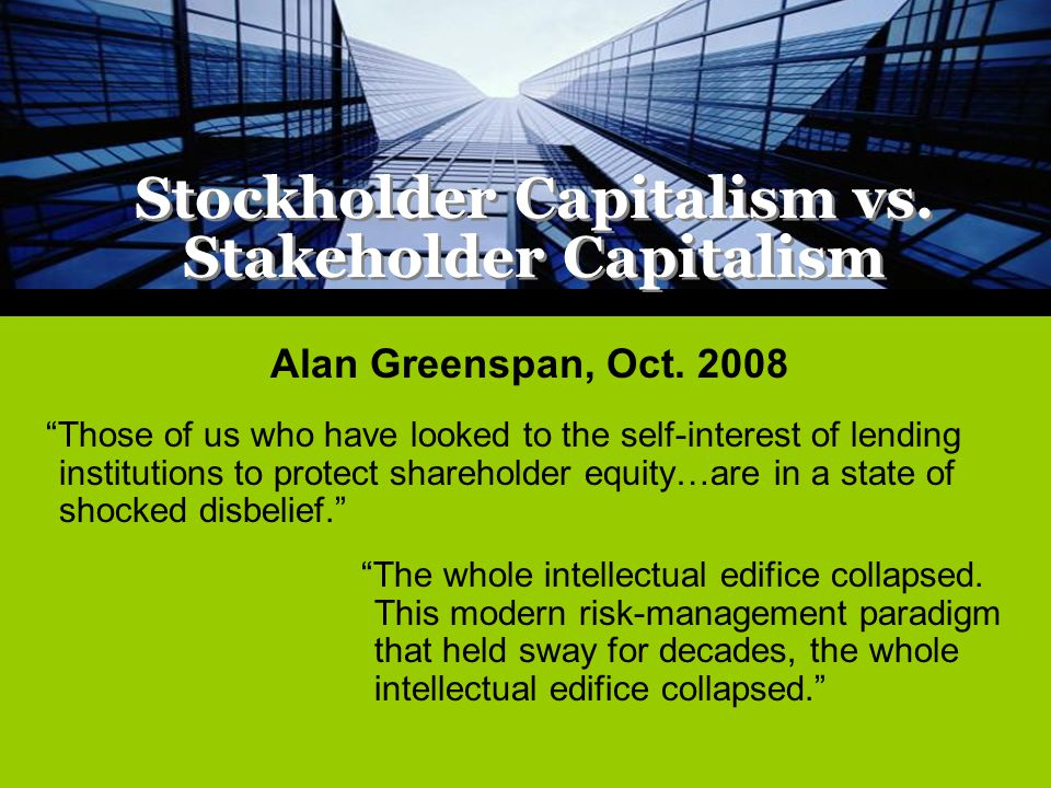 Those of us who have looked to the self-interest of lending institutions to protect shareholder equity…are in a state of shocked disbelief. Stockholder Capitalism vs.