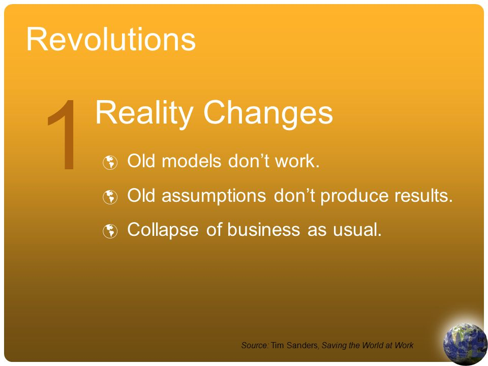 Revolutions Reality Changes  Old models don't work.
