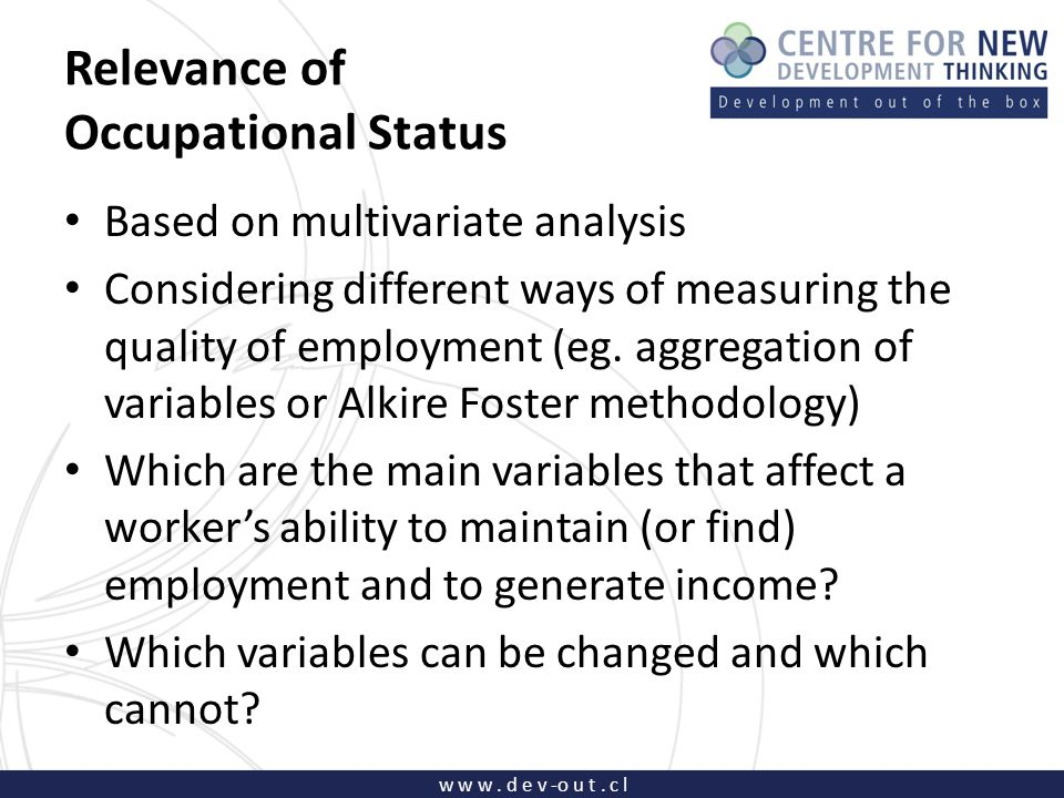 w w w. d e v -o u t. c l Relevance of Occupational Status Based on multivariate analysis Considering different ways of measuring the quality of employ