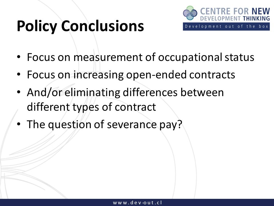 w w w. d e v -o u t. c l Policy Conclusions Focus on measurement of occupational status Focus on increasing open-ended contracts And/or eliminating di