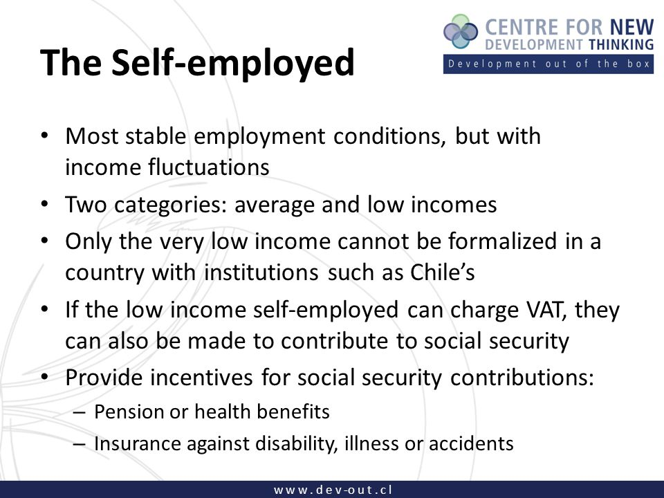 w w w. d e v -o u t. c l The Self-employed Most stable employment conditions, but with income fluctuations Two categories: average and low incomes Onl