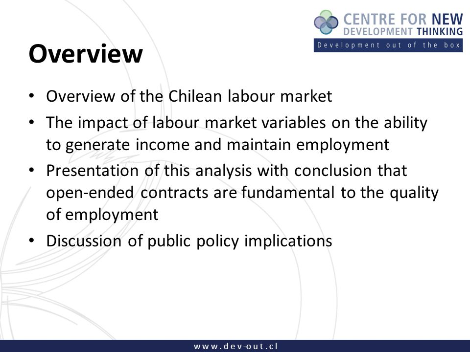 w w w. d e v -o u t. c l Overview Overview of the Chilean labour market The impact of labour market variables on the ability to generate income and ma