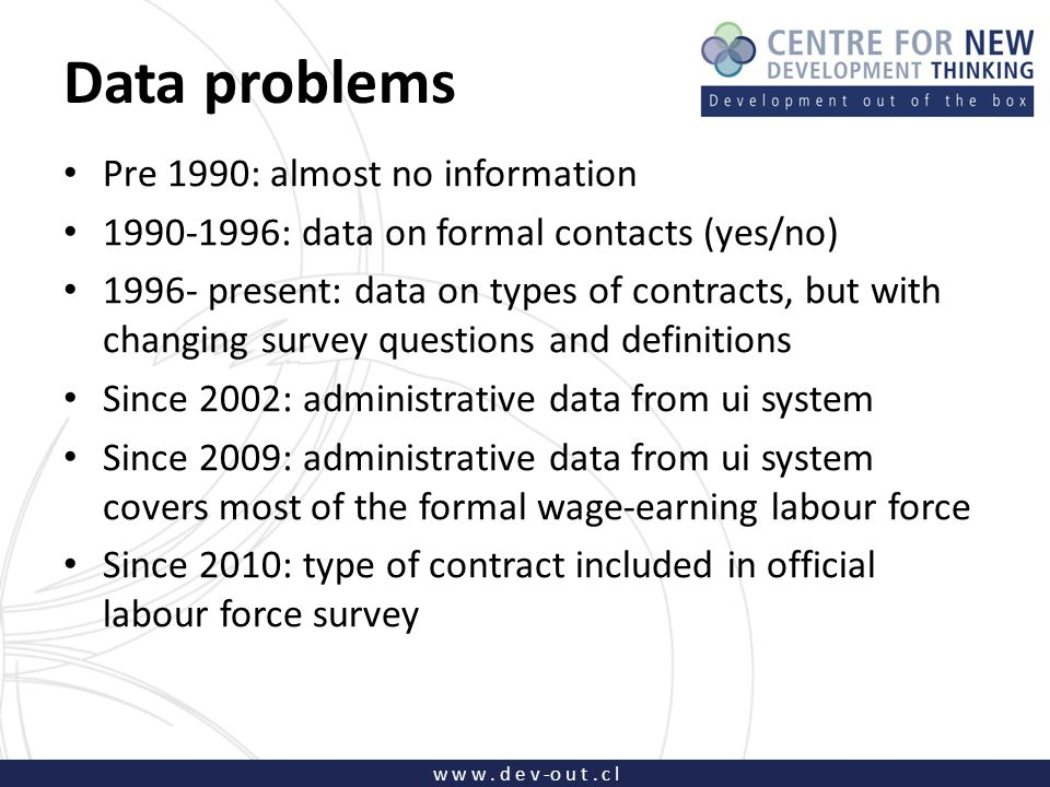 w w w. d e v -o u t. c l Data problems Pre 1990: almost no information 1990-1996: data on formal contacts (yes/no) 1996- present: data on types of con