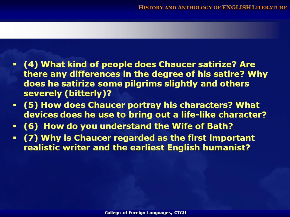 College of Foreign Languages, CTGU College of Foreign Languages, CTGU H ISTORY AND A NTHOLOGY OF ENGLISH L ITERATURE  (4) What kind of people does Chaucer satirize.