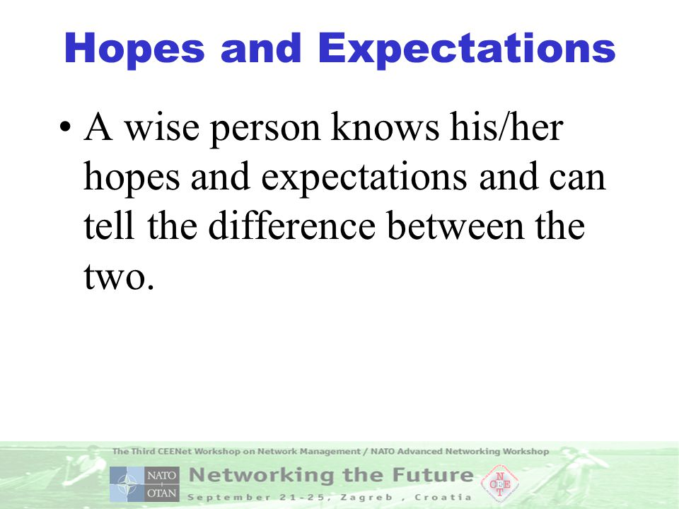 Hopes and Expectations A wise person knows his/her hopes and expectations and can tell the difference between the two.