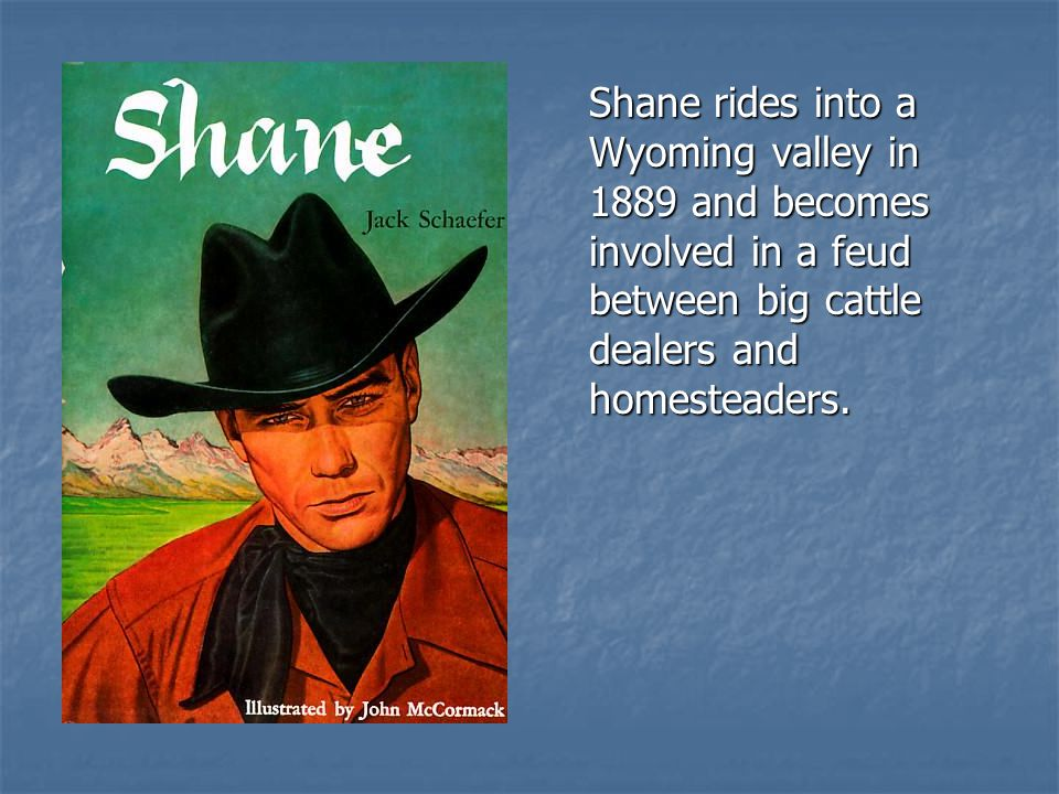 Shane rides into a Wyoming valley in 1889 and becomes involved in a feud between big cattle dealers and homesteaders.