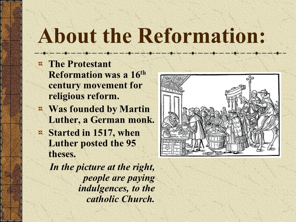 About the Reformation: The Protestant Reformation was a 16 th century movement for religious reform.