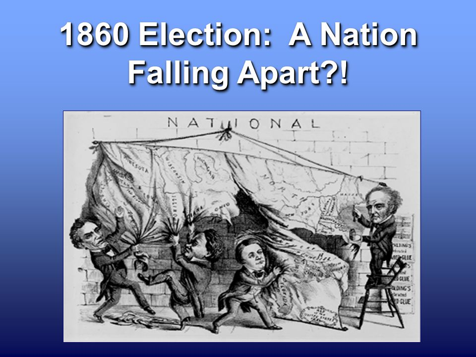 1860 Election: A Nation Falling Apart !