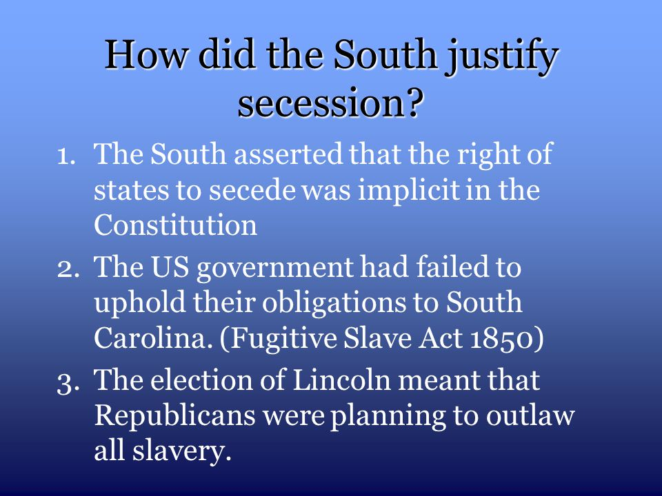 How did the South justify secession. 1.